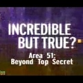 Incredible but true ? Area 51 : Beyond Top Secret