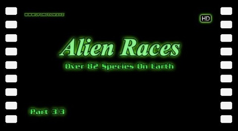 Alien Races - Over 82 Species On Earth [Part 3]