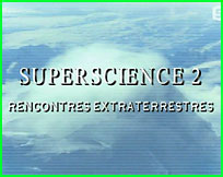 Documentaire ovni superscience 2 Rencontres extraterrestres