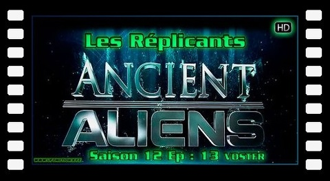 S12E13 Les Réplicants - Ancient Aliens VOSTFR HD