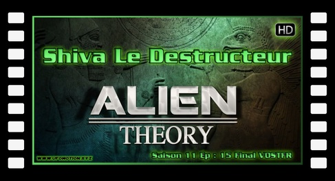 S11E15 Shiva Le Destructeur - Alien Theory Ancient aliens VOSTFR HD