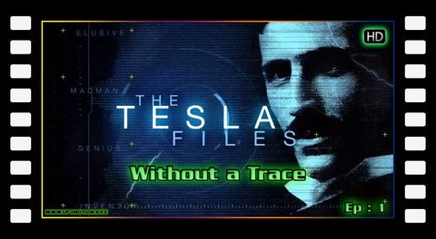 The Tesla Files S01E01 - Without a Trace