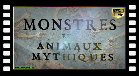 Monstres et Animaux Mythiques - 2018 Full HD